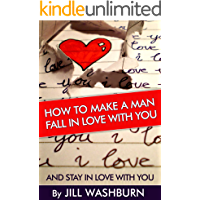 How to Make a Man Fall in Love with You: And Stay in Love with You. Learn the Reasons why a Man Falls in Love and Out of Love and Why some Men Stay in ... the Key to a Man's Heart ! (English Edition)