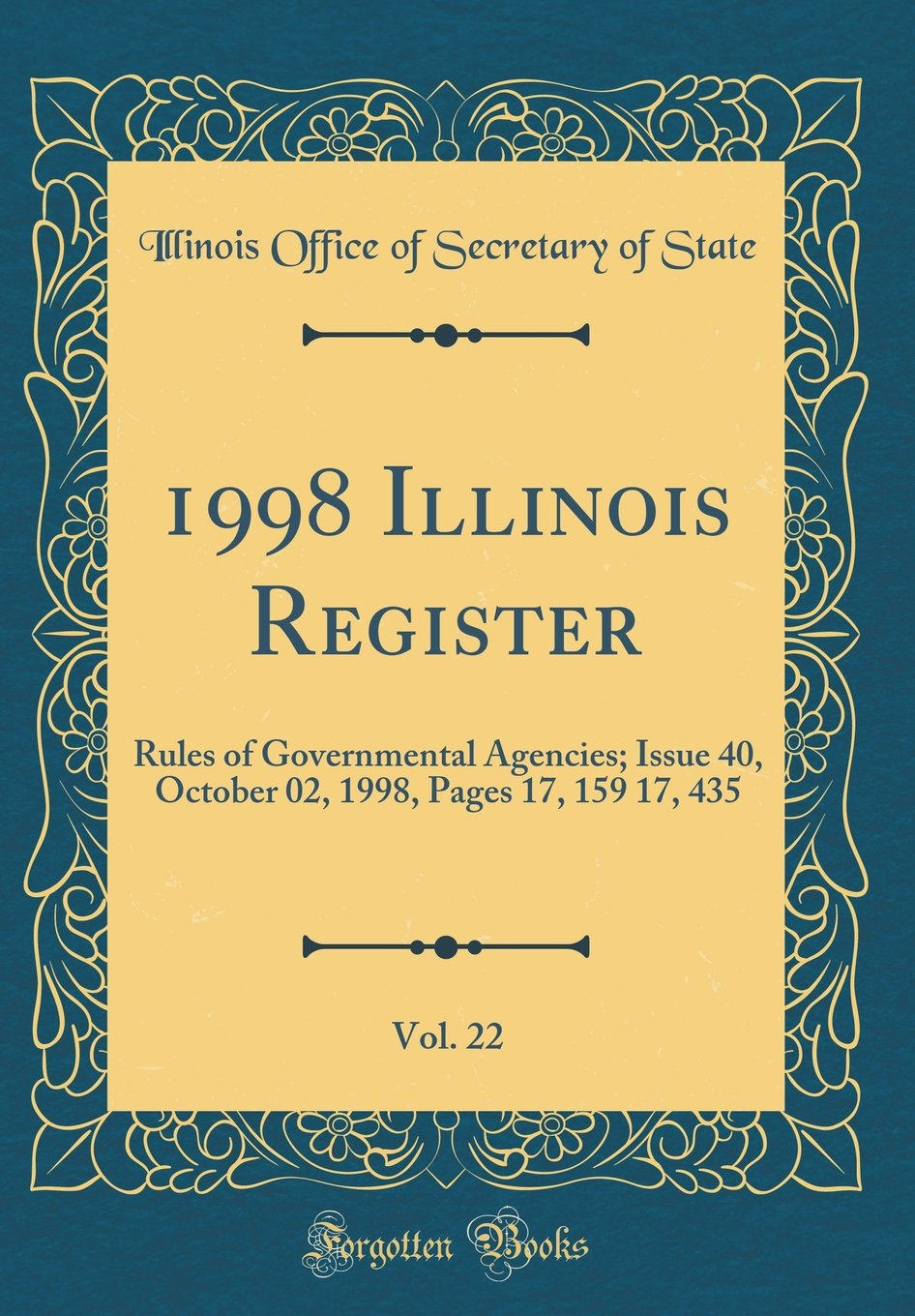 1998 Illinois Register, Vol. 22: Rules of Governmental Agencies; Issue 40, October 02, 1998, Pages 17, 159 17, 435 (Classic Reprint) pdf epub