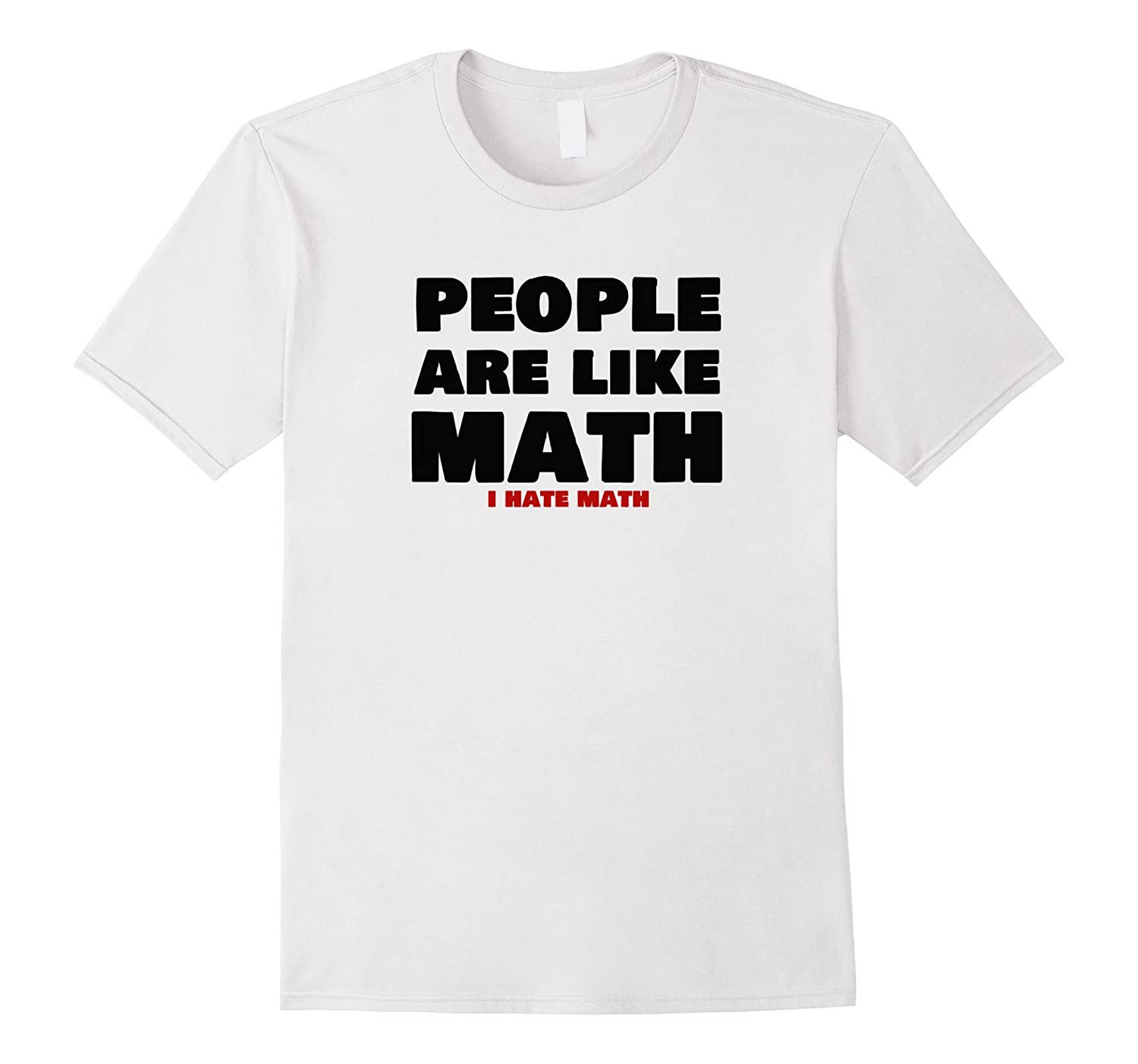People are like math i hate math funny nerd t-shirt-TH – TEEHELEN