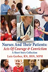 Nurses and Their patients: Acts of Courage and Conviction (Nursing in the Neighborhoods: Stories of Patients, Families, and Their Nurses) (Volume 2) Paperback