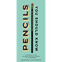 Pencils You Should Know: A History of the Ultimate Writing Utensil in 75 Anecdotes
