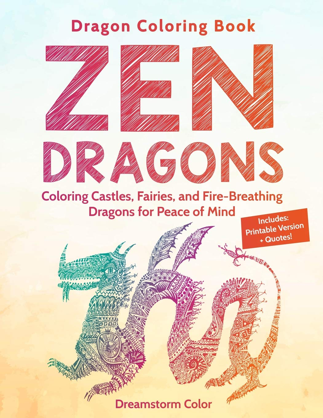 Amazon Com Dragon Coloring Book Zen Dragons Coloring Castles Fairies And Fire Breathing Dragons For Peace Of Mind With Printable Pdf And Quotes 9781719974172 Color Dreamstorm Books