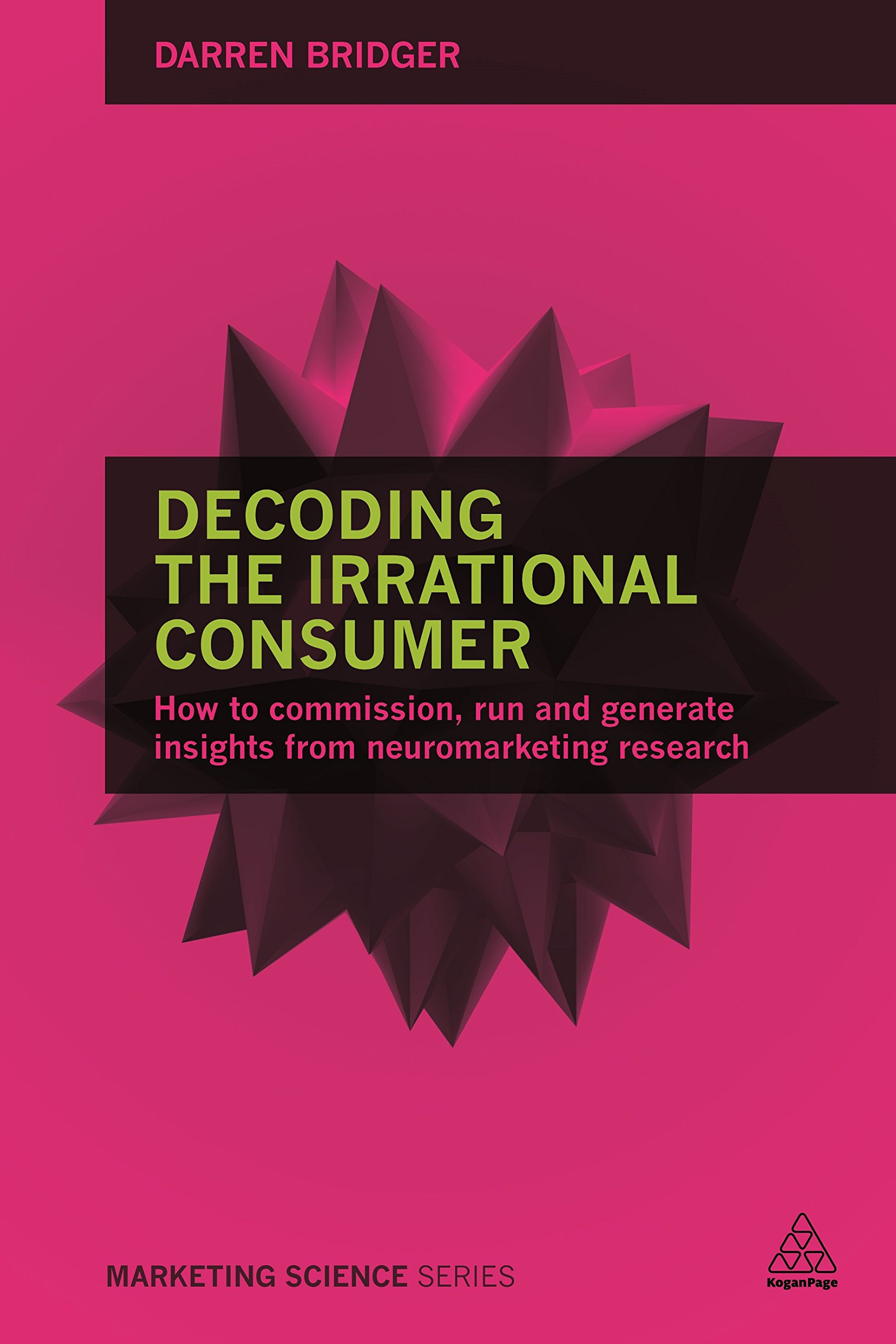 ... How to Commission, Run and Generate Insights from Neuromarketing  Research (Marketing Science): Darren Bridger: 9780749473846: Amazon.com:  Books