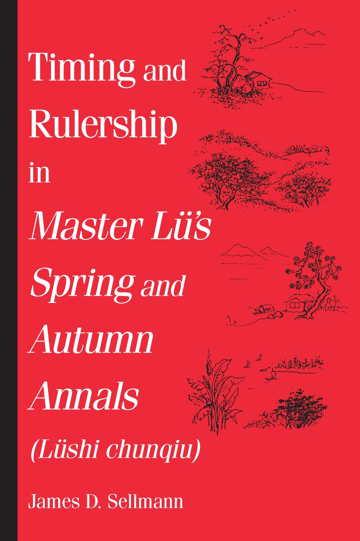 Timing and rulership in master lus spring and autumn annals lushi timing and rulership in master lus spring and autumn annals lushi chunqiu lushi chunqiu suny series in chinese philosophy and culture james d fandeluxe Images