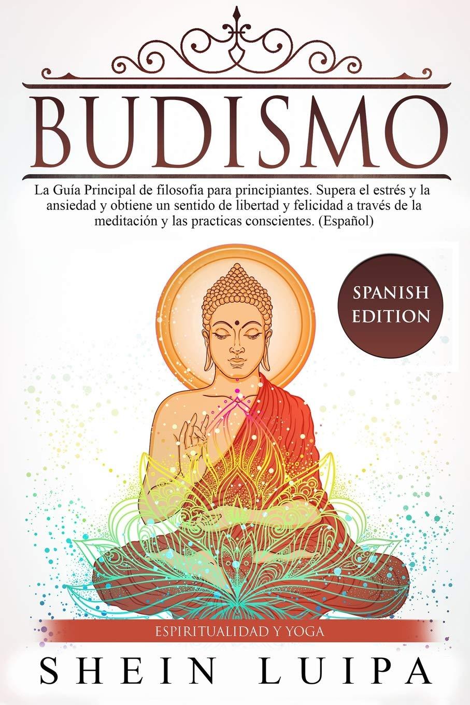 Budismo: La Guía Principal de Filosofia para principiantes ...