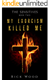 My Exorcism Killed Me (The Sensitives Book 2)