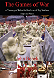 The Games of War: A Treasury of Rules for Battles with Toy Soldiers, Ships and Planes