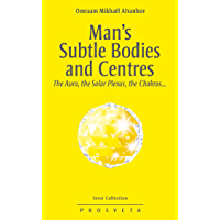 Man's Subtle Bodies and Centres, the Aura, the Solar Plexus, the Chakras... (Izvor Collection Book 219) (English Edition)