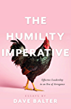 The Humility Imperative: Effective Leadership in an Era of Arrogance