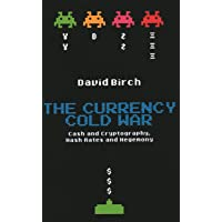 The Currency Cold War: Cash and Cryptography, Hash Rates and Hegemony