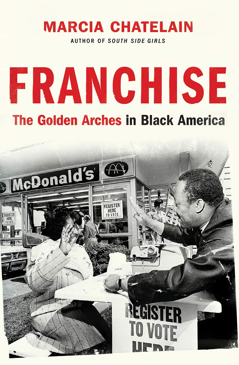 Franchise: The Golden Arches in Black America: Chatelain, Marcia: 9781631493942: Amazon.com: Books