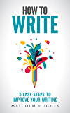 How to Write: 5 Easy Steps to Improve your Writing