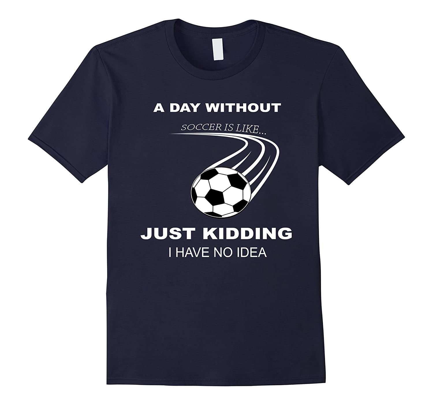 A Day Without Soccer Is Like  Funny Soccer Gifts Shirts-TH