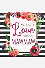 What I Love About MawMaw: Color Fill In The Blank Love Books - Personalized Keepsake Notebook - Prompted Guide Memory Journal (Love Empowered Women) Paperback