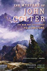 The Mystery of John Colter: The Man Who Discovered Yellowstone Paperback