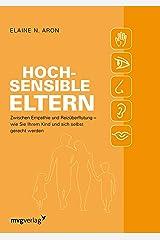Hochsensible Eltern: Zwischen Empathie und Reizüberflutung – wie Sie Ihrem Kind und sich selbst gerecht werden (German Edition) Kindle Edition