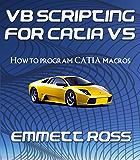 VB Scripting for CATIA V5: How to program CATIA macros (English Edition)