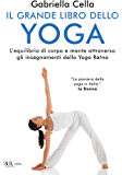 Il grande libro dello yoga: L'equilibrio di corpo e mente attraverso gli insegnamente dello yoga Ratna