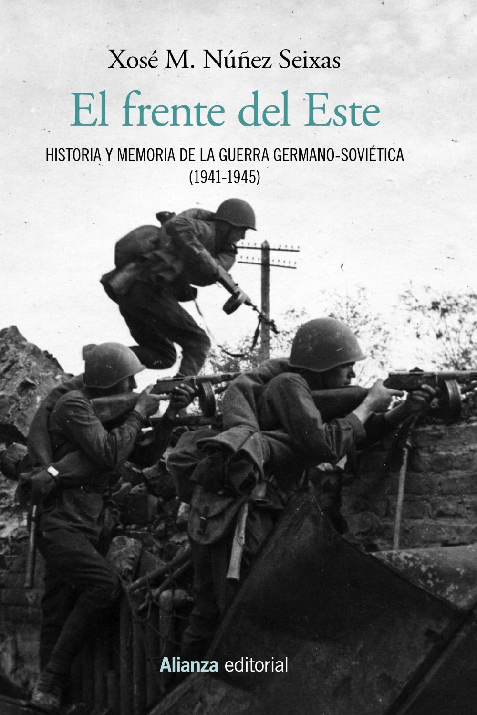 El frente del Este: Historia y memoria de la guerra germano-soviética 1941-1945 Alianza Ensayo: Amazon.es: Núñez Seixas, Xosé M.: Libros