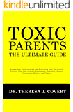 Toxic Parents - The Ultimate Guide: Recognizing, Understanding and Recovering from Narcissistic Parents. This book includes: Emotionally Immature Parents, Narcissistic Mothers and Fathers