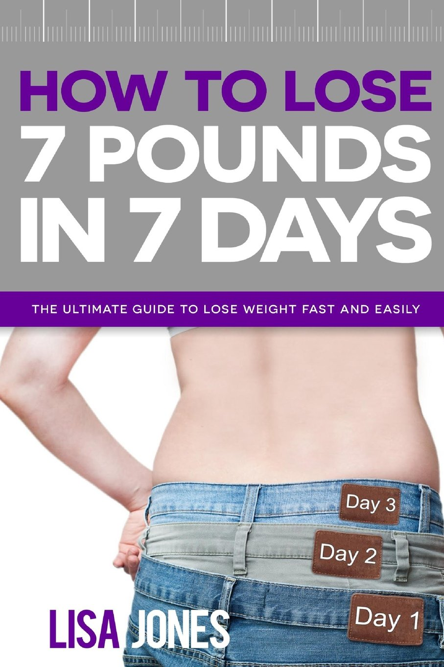 How To Lose 7 Pounds In 7 Days The Ultimate Guide To Lose Weight