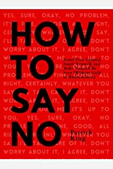 How To Say No: Stand Your Ground, Assert Yourself, and Make Yourself Be Seen (Without Guilt or Awkwardness) (Be Confident and Fearless Book 7) Kindle Edition