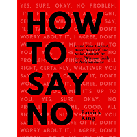 How To Say No: Stand Your Ground, Assert Yourself, and Make Yourself Be Seen (Without Guilt or Awkwardness) (Be…