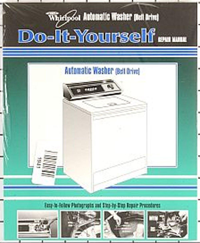 Whirlpool Kenmore Sears Washing Machine Repair Manual 4313896 Easy to Follow Do It Yourself Guide