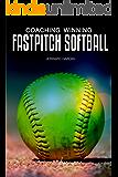 Coaching Winning Fastpitch Softball: Championship Tips, Drills and Insights