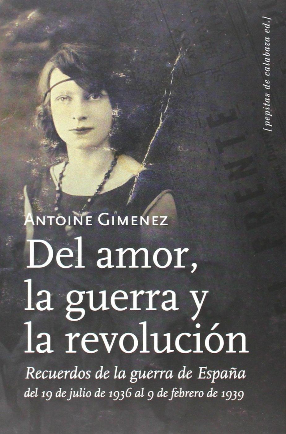 DEL AMOR LA GUERRA Y LA REVOLUCION RECUERDOS GUERRA ESPAÑA ...