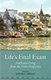 Life's Final Exam: Death and Dying from the Vedic Perspective