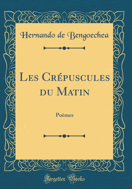 Les Crépuscules Du Matin Poèmes Classic Reprint French