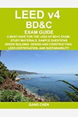 LEED v4 BD&C EXAM GUIDE: A Must-Have for the LEED AP BD+C Exam: Study Materials, Sample Questions, Green Building Design and Construction, LEED ... (LEED Exam Guide Series) (Volume 4) Paperback