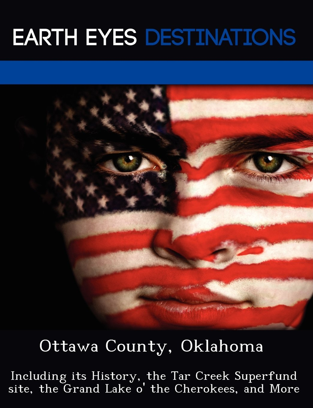 Ottawa County, Oklahoma: Including its History, the Tar Creek Superfund site, the Grand Lake o' the Cherokees, and More