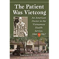 Patient Was Vietcong: An American Doctor in the Vietnamese Health Service, 1966-...