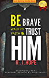Be Brave Walk By Faith & Trust HIM: Devotional for  Personal Growth & Christianity (English Edition)
