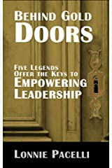Behind Gold Doors-Five Legends Offer the Keys to Empowering Leadership (The Behind Gold Doors Series Book 1) Kindle Edition