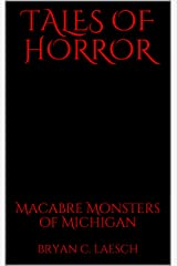 Tales of Horror: Macabre Monsters of Michigan Kindle Edition