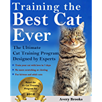 Training the Best Cat Ever: The Ultimate Cat Training Program Designed by Experts (Train Your Cat in 7 Days or less) (English Edition)