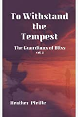 To Withstand the Tempest: The Guardians of Bliss vol. 2 Kindle Edition
