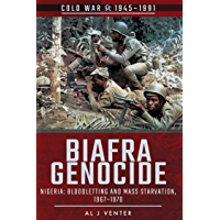 Biafra Genocide: Nigeria: Bloodletting and Mass Starvation, 1967–1970 (Cold War 1945–1991)