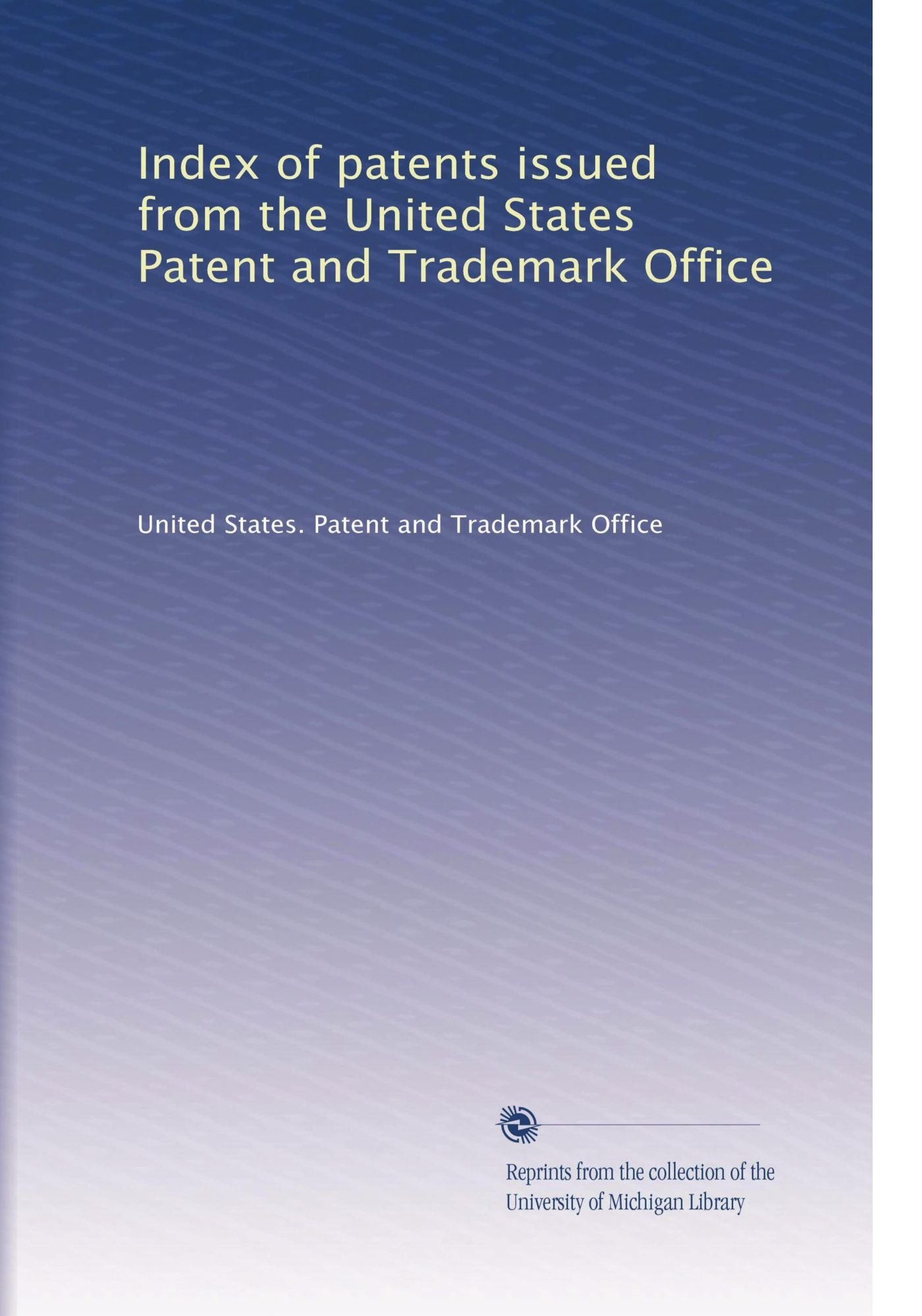 Index of patents issued from the United States Patent and Trademark Office (Volume 22) ebook