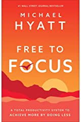 Free to Focus: A Total Productivity System to Achieve More by Doing Less Hardcover