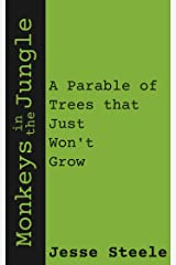 Monkeys in the Jungle: A Parable of Trees that Just Won't Grow Kindle Edition