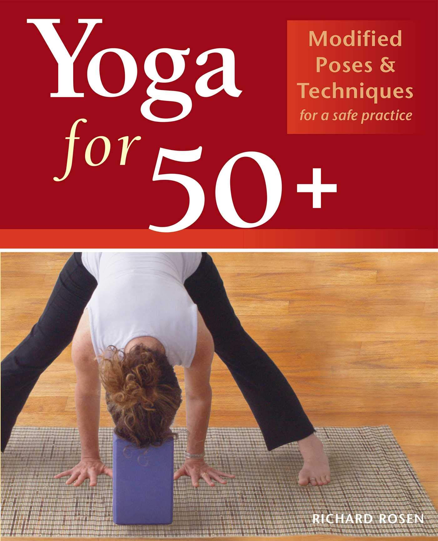 Yoga for 50+: Modified Poses and Techniques for a Safe ...