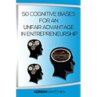 50 Cognitive Biases For An Unfair Advantage in Entrepreneurship (English Edition)