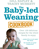 The Baby-led Weaning Cookbook: Over 130 delicious recipes for the whole family to enjoy (English Edition)