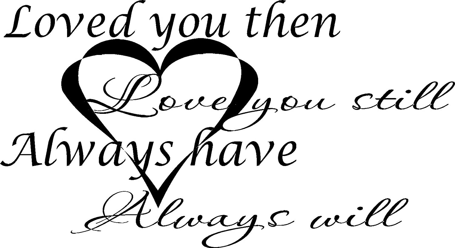 Amazon Loved You Then Love You Still Always Have and Will Vinyl Wall Art Love Quotes Wall Decals Home & Kitchen
