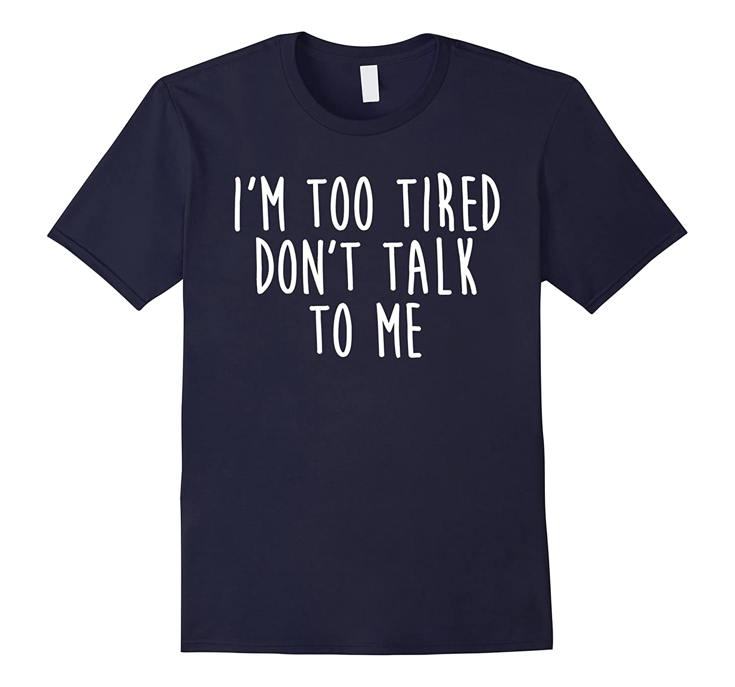 I'm Too Tired Don't Talk To Me T-Shirt-FL