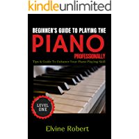 Beginner's Guide to Playing the Piano Professionally: Tips